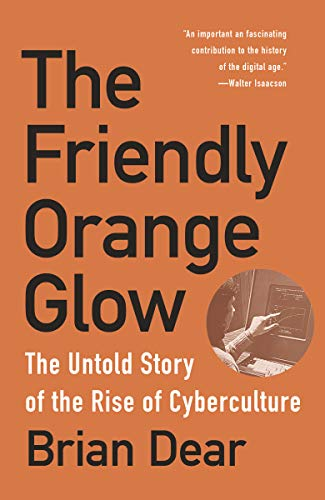 The Friendly Orange Glow: The Untold Story of the Rise of Cyberculture (English Edition)