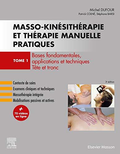 Masso-kinésithérapie et thérapie manuelle pratiques : Tome 1, Bases fondamentales, applications et techniques. Tête et tronc