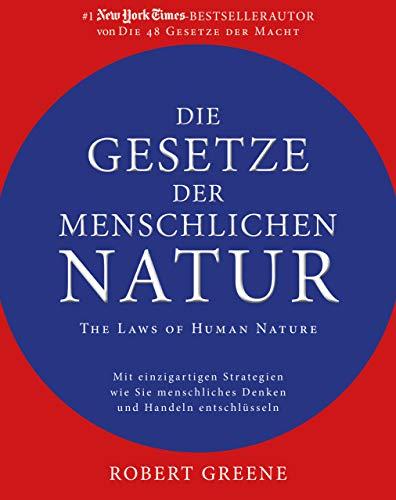 Die Gesetze der menschlichen Natur - The Laws of Human Nature: Mit einzigartigen Strategien wie Sie menschliches Denken und Handeln entschlüsseln