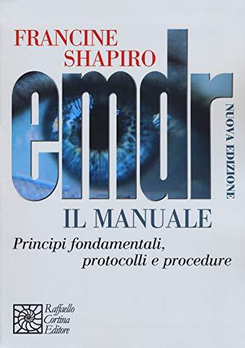 EMDR. Il manuale. Principi fondamentali, protocolli e procedure