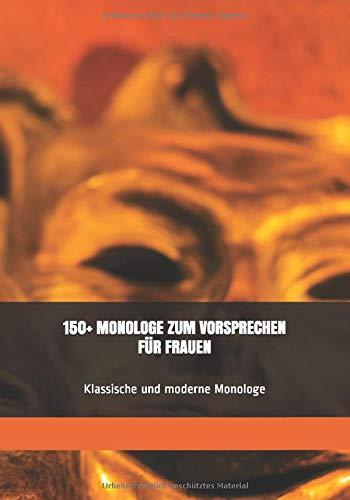 150+ MONOLOGE ZUM VORSPRECHEN FÜR FRAUEN: Klassische und moderne Monologe