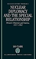 Nuclear Diplomacy and the Special Relationship: Britain's Deterrent and America, 1957-1962 (Nuclear History Program, 2)