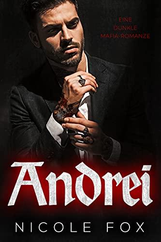 Andrei: Eine dunkle Mafia-Romanze (Die Erben des Bratva-Imperiums 3)