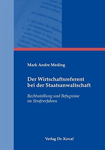Der Wirtschaftsreferent bei der Staatsanwaltschaft: Rechtsstellung und Befugnisse im Strafverfahren (Strafrecht in Forschung und Praxis)