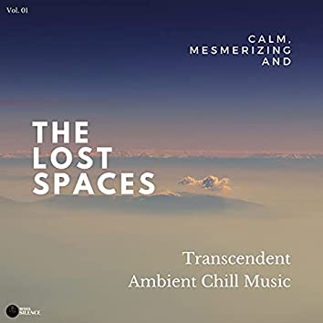 The Lost Spaces - Calm, Mesmerizing And Transcendent Ambient Chill Music - Vol. 01