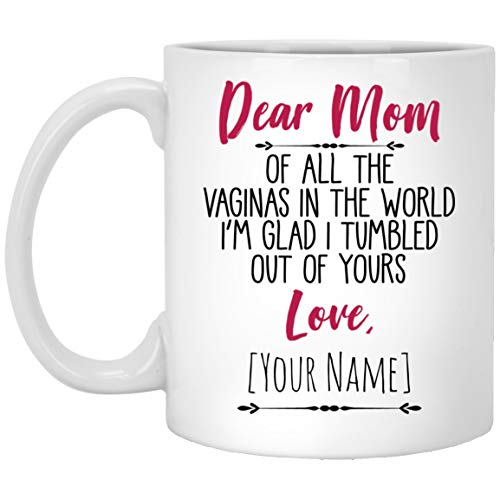 Mother's Day Gift Mug, Custom Mug, Dear Mom Of All The Vaginas In The World I Tumbled Out Of Your 11oz Mug