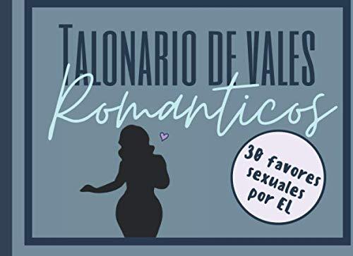 Talonario De Vales Romanticos: 30 Cupones De Amor Para El, Talonario De Vales Canjeables Para Tu Hombre, Marido, El Regalo Romántico y Caliente Para Sorprender A Tu Pareja