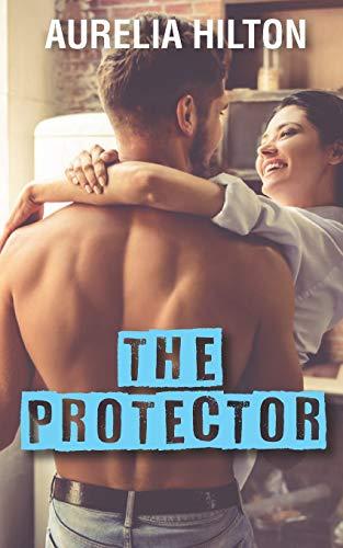 The Protector (A Hot & Steamy Aurelia Hilton's Romance Short Novel)