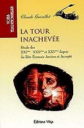 La tour inachevée - Etude des XXIème, XXIIème et XXVème degrés du rite écossais ancien et accepté de Claude Guerillot