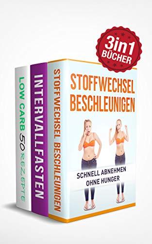 Stoffwechsel beschleunigen, Intervallfasten & 50 Low Carb Rezepte: Schnell abnehmen ohne Hunger (3in1 Buch) (Abnehmen Buch Box 2)