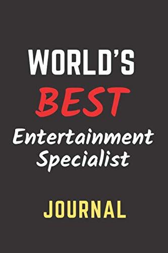 World's Best Entertainment Specialist Journal: Perfect Gift/Present for Appreciation, Thank You, Retirement, Year End, Co-worker, Boss, Colleague, ... Day, Father's Day, Mother's Day, Love, Family