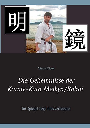 Die Geheimnisse der Karate-Kata Meikyo/Rohai: Im Spiegel liegt alles verborgen