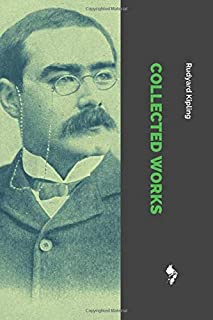 Collected Works of Rudyard Kipling: Kim, The Man Who Would Be King, Under the Deodars, Wee Willie Winkie and Other Stories...