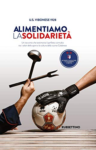 Alimentiamo la solidarietà. Un racconto che testimonia il perfetto connubio tra i valori dello sport e la cultura della cucina Calabrese