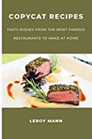 Copycat Recipes: Tasty Dishes from the Most Famous Restaurants to Make at Home