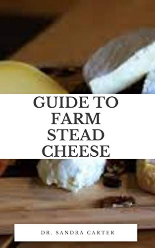 Guie to Farm Stead Cheese: Cheeses made with milk collected...
