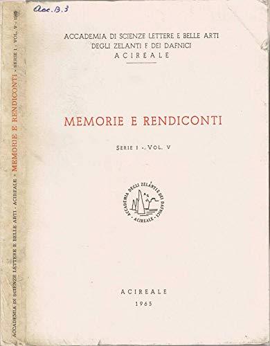 Accademia di Scienze Lettere e Belle Arti degli Zelanti e dei Dafnici, Acireale - Memorie e rendiconti. Serie i - volume v.