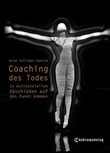 Coaching des Todes: In existenziellen Abschieden auf den Punkt kommen