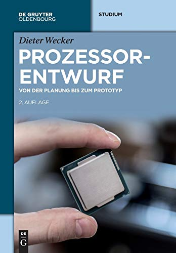 Prozessorentwurf: Von der Planung bis zum Prototyp (De Gruyter Studium)