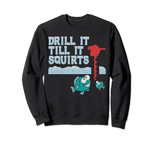 Drill It Till It Squirts - Taladro de pesca en hielo con cita Sudadera