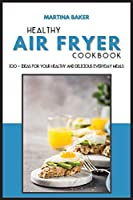 Healthy Air Fryer Cookbook: 100+ Ideas For Your Healthy And Delicious Everyday Meals