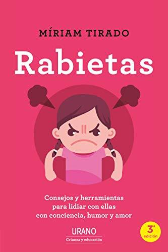 Rabietas: Consejos y herramientas para lidiar con ellas con conciencia, humor y amor (Urano Crianza y Educación) (Spanish Edition)
