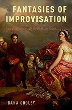 Fantasies of Improvisation: Free Playing in Nineteenth-Century Music