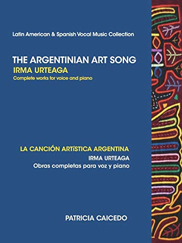 The Argentinean Art Song: Irma Urteaga Complete Works for Voice & Piano