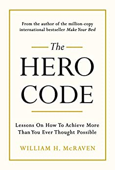 The Hero Code: Lessons on How To Achieve More Than You Ever Thought Possible (English Edition) por [William H. McRaven]