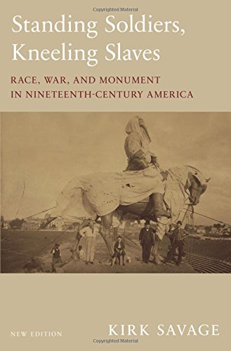 Standing Soldiers, Kneeling Slaves: Race, War, and Monument in Nineteenth-Century America, New Edition: Savage, Kirk: 9780691183152: Amazon.com: Books