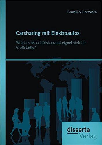 Carsharing mit Elektroautos: Welches Mobilit??tskonzept eignet sich f??r Gro??st??dte? by Cornelius Kiermasch (2013-06-14)