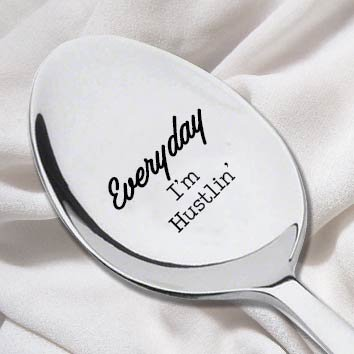 Every Day I'm Hustlin Engraved Spoon- Rap Lyrics Quote- Coffee Stirrer-Song Quote-Funny Gift-House Warming Gift-Girl Friend Gift