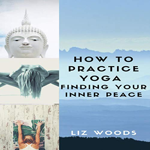 How to Practice Yoga: Finding Your Inner Peace audiobook cover art