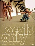 Locals Only: California Skateboarding 1975-1978 - Hugh Holland