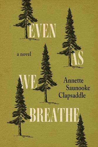 Compare Textbook Prices for Even As We Breathe: A Novel Fireside Industries  ISBN 9781950564064 by Clapsaddle, Annette Saunooke