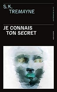 Je connais ton secret par S. K. Tremayne