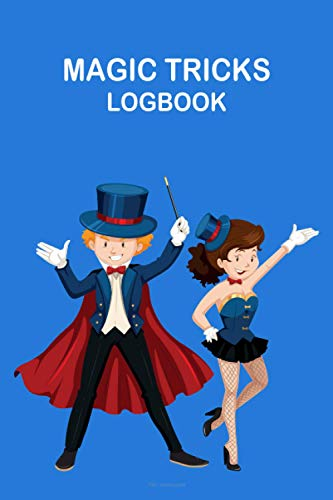 Magic Tricks Logbook: Create & record all magic tricks in this journal, logbook for all magicians and performers to keep track of the magical activity. (120 pages, magician & his assistant cover.)