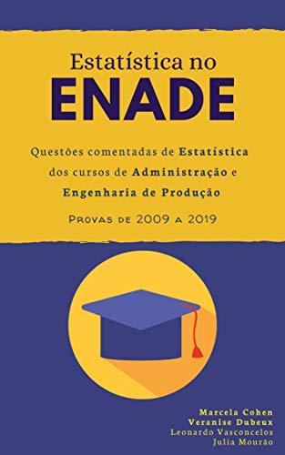 Estatística no ENADE: Questões comentadas de Estatística dos cursos de Administração e Engenharia de Produção - provas de 2009 a 2019