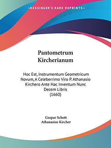 Pantometrum Kircherianum: Hoc Est, Instrumentum Geometricum Novum, a Celeberrimo Viro P. Athanasio Kirchero Ante Hac Inventum Nunc Decem Libris: Hoc ... Ante Hac Inventum Nunc Decem Libris (1660)