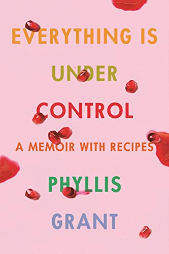 Image of Everything Is Under Control: A Memoir with Recipes