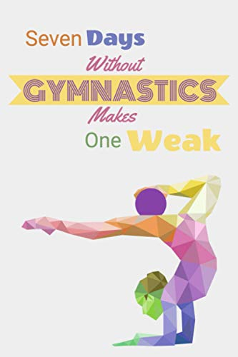 Seven days without gymnastics makes one weak: Sports notebook to write in   110 lined pages journal   Gift for Gymnast, Coach, Girl & Women