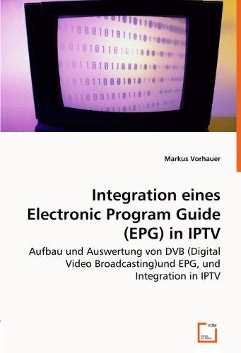 Integration einesElectronic Program Guide (EPG)in IPTV: Aufbau und Auswertung von DVB (Digital Video Broadcasting)und EPG, und Integration in IPTV