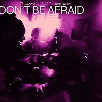Don't Be Afraid (feat. Jungle) (Torren Foot Remix)