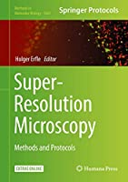 Super-Resolution Microscopy: Methods and Protocols (Methods in Molecular Biology (1663))