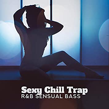 Sexy Chill Trap: R&B Sensual Bass - Electric Feel, Luxury Chill Out Rap