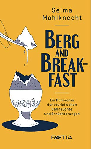 Berg and Breakfast. Ein Panorama der touristischen Sehnsüchte und Ernüchterungen