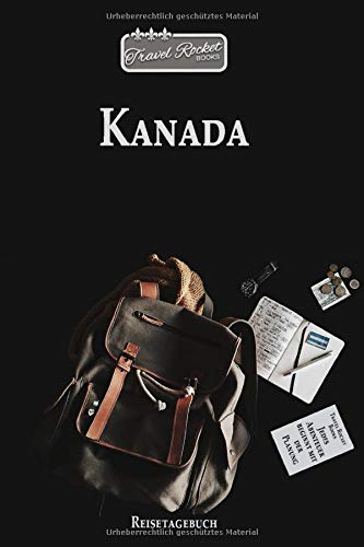 Kanada - Reisetagebuch: Reiseplaner | Reisejournal für deine Reiseerinnerungen. Mit Zitaten, Reisedaten, Packliste, To-Do-Liste, Reiseplaner, ... viel Platz für deine Erlebnisse und Momente.
