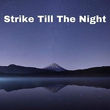 Strike Till The Night