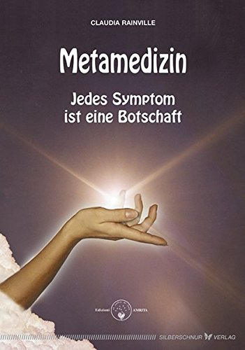 Metamedizin. Jedes Symptom ist eine Botschaft: Jedes Symptom ist eine Botschaft. Heilung (be)greifbar nah
