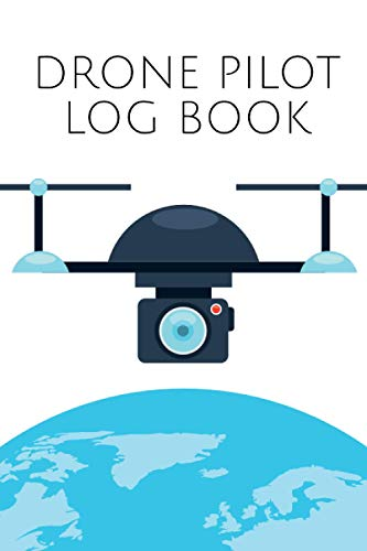 Drone Pilot Log Book: Drones & Quadrocopter Logbook for Flight Verification with Pre-Flight Checklist and Space for 800+ Flights